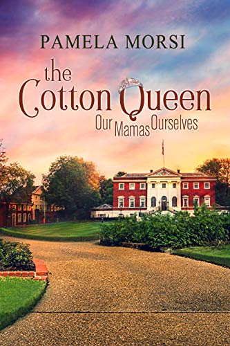 Cotton Queen (Our Mamas Ourselves Book 1)