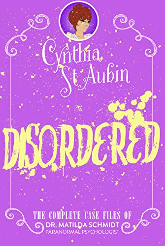 Disordered (The Case Files of Dr. Matilda Schmidt, Paranormal Psychologist)