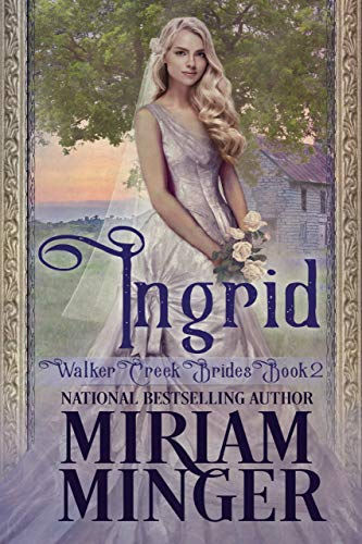 Ingrid: A Sweet Western Historical Romance (Walker Creek Brides Book 2)