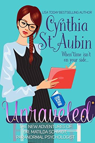 Unraveled: The New Adventures of Dr. Matilda Schmidt, Paranormal Psychologist (Dr. Matilda Schmidt, Paranormal Psychologist Series Book 9)