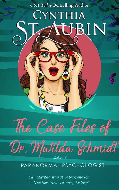 The Case Files of Dr. Matilda Schmidt: Volume 3 (The Complete Case Files of Dr. Matilda Schmidt)
