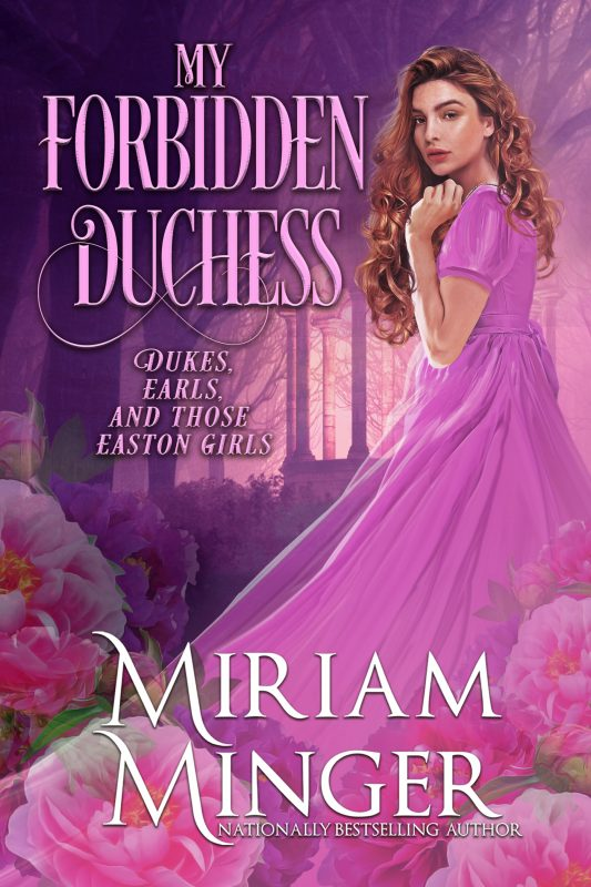 My Forbidden Duchess (Dukes, Earls & Those Easton Girls Book 3)
