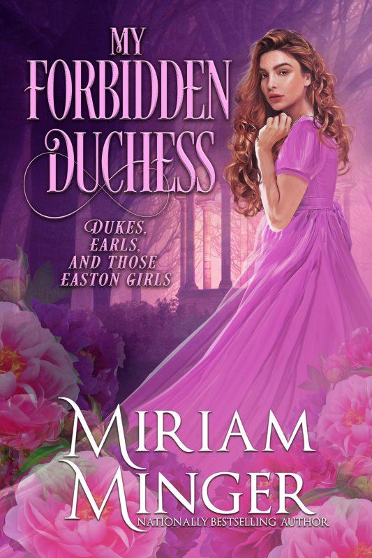 My Forbidden Duchess (Dukes, Earls & Those Easton Girls Book 3)