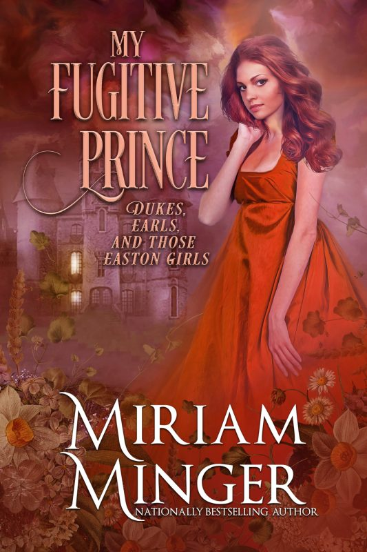 My Fugitive Prince (Dukes, Earls & Those Easton Girls Book 5)