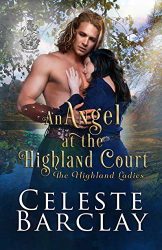 An Angel at the Highland Court: A Chaste Hero Highlander Romance (The Highland Ladies Book 11)
