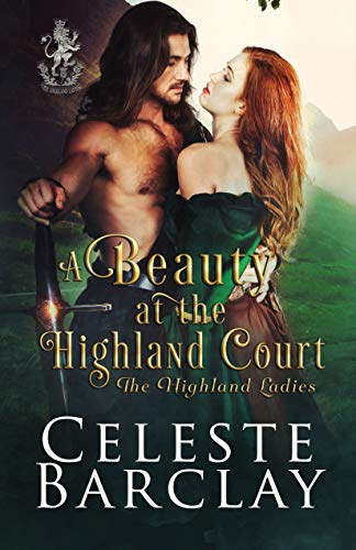 A Beauty at the Highland Court: A Star-Crossed Lovers Highlander Romance (The Highland Ladies Book 8)