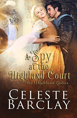 A Spy at the Highland Court: A Secret Identity Highlander Romance (The Highland Ladies Book 2)