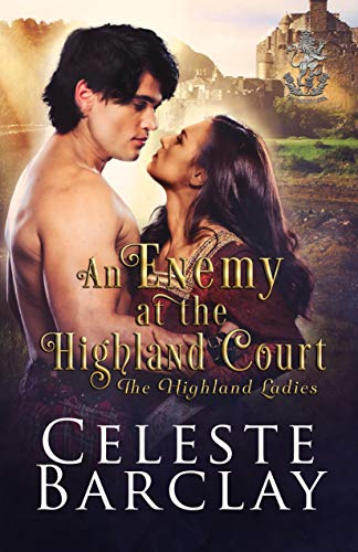 An Enemy at the Highland Court: An Enemies to Lovers Highlander Romance (The Highland Ladies Book 6)