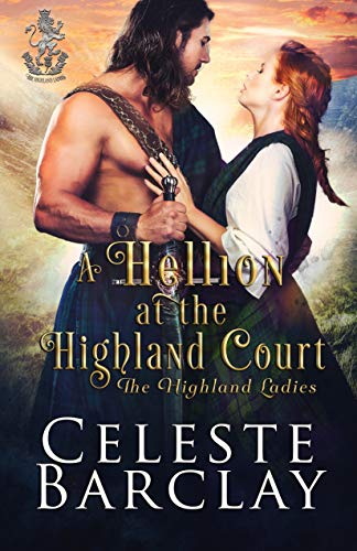 A Hellion at the Highland Court: A Rags to Riches Highlander Romance (The Highland Ladies Book 10)