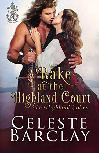 A Rake at the Highland Court: A Fake Engagement Highlander Romance (The Highland Ladies Book 5)