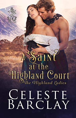 A Saint at the Highland Court: A Friends to Lovers Highlander Romance (The Highland Ladies Book 7)