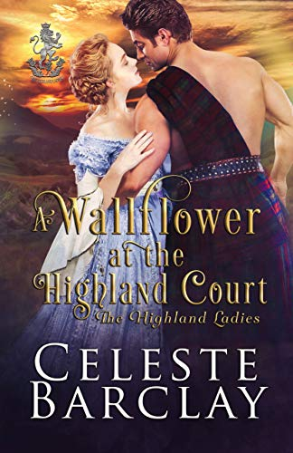 A Wallflower at the Highland Court: A Slow Burn Highlander Romance (The Highland Ladies Book 3)