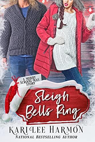 Sleigh Bells Ring (Merry Scroog-mas! Book 2)